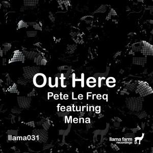 Pete Le Freq feat. Mena - Out Here [Llama Farm Recordings]
