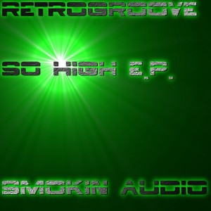 Retrogroove - So High EP [Smokin Audio]