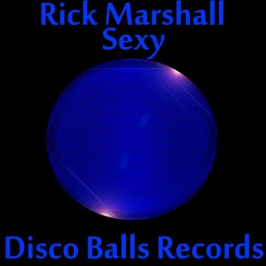 Rick Marshall - Sexy [Disco Balls Records]
