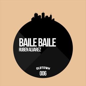Ruben Alvarez - Baile Baile [Oldtown Recordings]