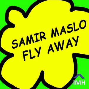 Samir Maslo - Fly Away [In My House]