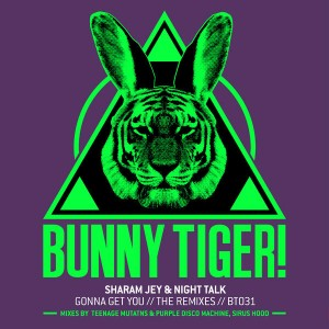 Sharam Jey & Night Talk - Gonna Get You - The Remixes [Bunny Tiger]
