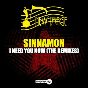 Sinnamon - I Need You Now (The Remixes) [Essential 12 Inch Classics]