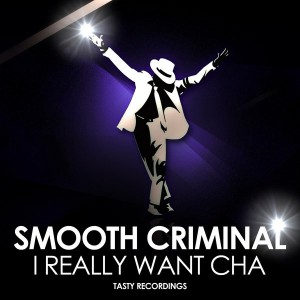Smooth Criminal - I Really Want Cha [Tasty Recordings Digital]
