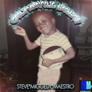 Steve Miggedy Maestro - Carnival Baby [MMP Records]