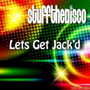 Stuff The Disco - Lets Get Jack'd [SHAT]