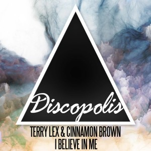 Terry Lex & Cinnamon Brown - I Believe In Me [Discopolis Recordings]