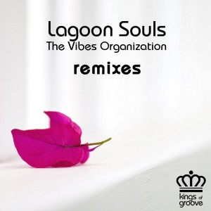 The Vibes Organization - Lagoon Souls__REMIXES [Kings Of Groove]
