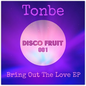 Tonbe - Bring Out The Love [Disco Fruit]