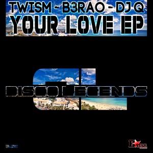 Twism, B3RAO & DJ Q - Your Love EP [Disco Legends]