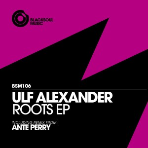 Ulf Alexander - Roots EP (incl. Ante Perry Remix) [Blacksoul]