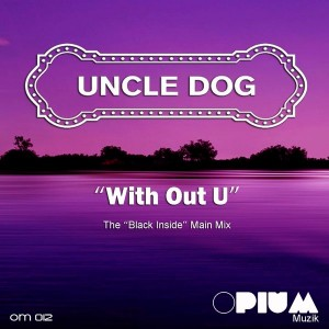 Uncle Dog - With Out U (The Black In Side Main Mix) [Opium Muzik]