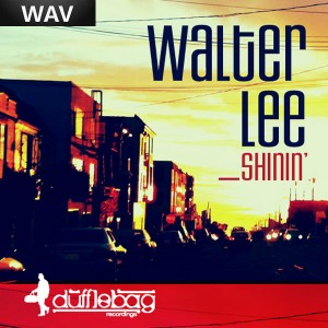 Walter Lee - Shinin [Dufflebag Recordings]