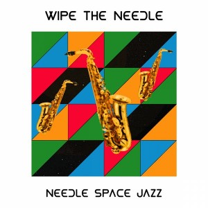 Wipe The Needle - Needle Space Jazz [FOMP]