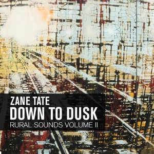 Zane Tate - Down to Dusk Rural Sounds Volume 2 [Leisure Lab]