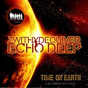 ZwithyDeQuiver & Echo Deep - Time On Earth [Blaq Diamond Boyz Music]