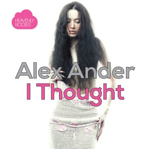 Alex Ander - I Thought [Heavenly Bodies Records]