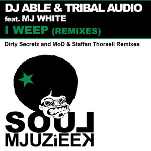 DJ Able & Tribal Audio feat. Mj White - I Weep (Remixes) [Soul Mjuzieek Digital]