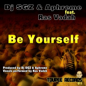 DJ SGZ & Aphreme feat. Ras Vadah - Be Yourself [Toupee Records]