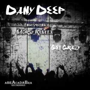 Dany Deep - Get Crazy [Abracadabra Recordings]