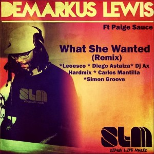 Demarkus Lewis feat. Paige Sauce - What She Wanted (Remix) [Simon Life Music]