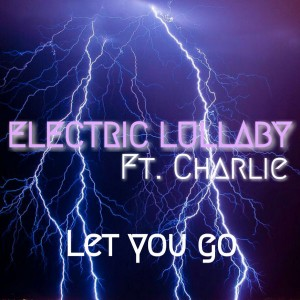 Electric Lullaby feat. Charlie - Let You Go [Playmore]