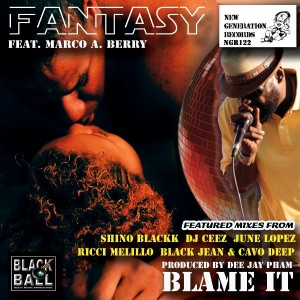 Fantasy feat. Marco A. Berry - Blame it (Incl. Shino Blackk Remixes) [New Generation Records]