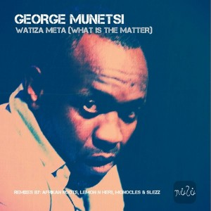 George Munetsi - Watiza Meta (What Is The Matter) [Nulu]