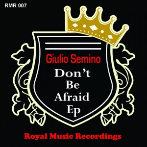 Giulio Semino - Don't Be Afraid EP [Royal Music Recordings]