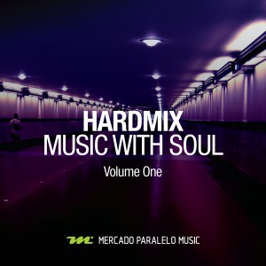 Hardmix - Music With Soul (Volume One) [Mercado Paralelo Music]