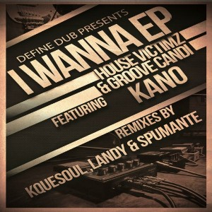 House Victimz & Groove Candi Feat. Kano - I Wanna EP [Define Dub Music]