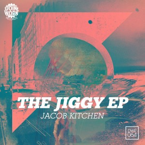 Jacob Kitchen - The Jiggy EP [Doin Work Records]