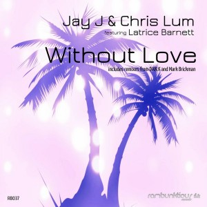 Jay J & Chris Lum feat. Latrice Barnett - Without Love (Remixes) [RaMBunktious (Miami)]