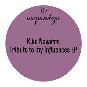 Kiko Navarro - Tribute To My Influences [unquantize]