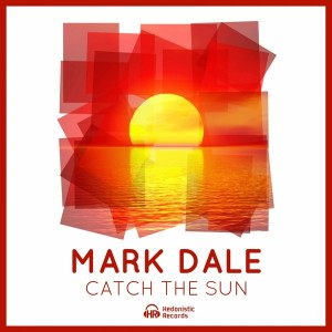 Mark Dale - Catch The Sun [Hedonistic Records]