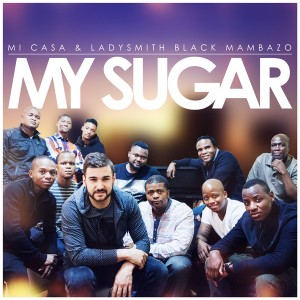 Mi Casa & Ladysmith Black Mambazo - My Sugar [Soul Candi Records]