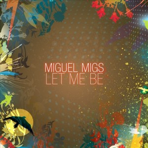 Miguel Migs - Let Me Be (Incl. Karol XVII Remixes) [Salted Music]