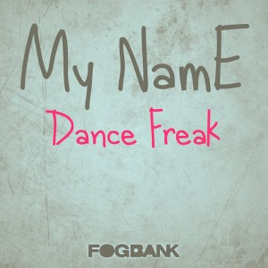 My NamE - Dance Freak [Fogbank]