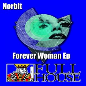 Norbit - Forever Woman EP [Full House Digital Recordings]