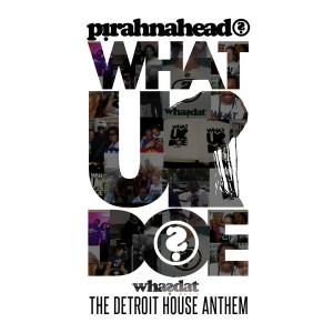 Pirahnahead - WHATUPDOE (The Detroit House Anthem) [Whasdat Music]