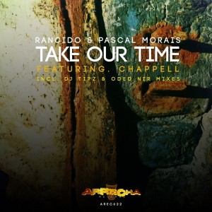 Rancido & Pascal Morais feat. Chappell - Take Our Time [Arrecha Records]