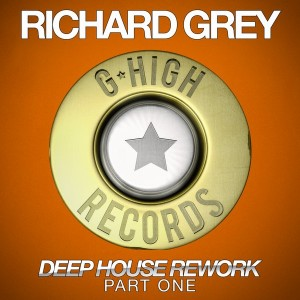 Richard Grey - Deep House Rework (Part One) [GHigh (1744)]