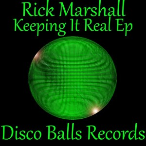 Rick Marshall - Keeping It Real EP [Disco Balls Records]