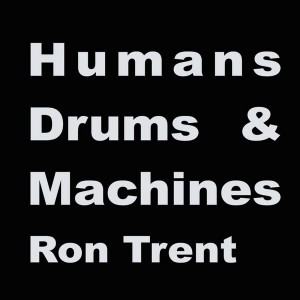 Ron Trent - Humans, Drums & Machines Album Sampler 1 [Electric Blue]