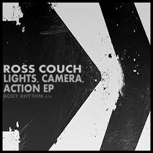 Ross Couch - Lights, Camera, Action EP [Body Rhythm]