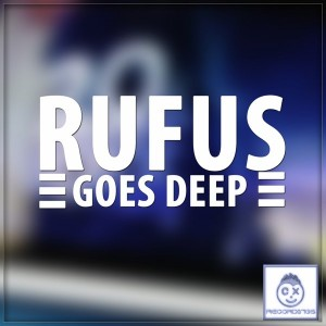 Rufus - Goes Deep EP [CX Recordings]