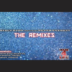Stacy Kidd feat. Peven Everett - The Remixes [House 4 Life]