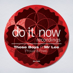Those Boys feat. Mr Lee  - Proud & Free [Do It Now Recordings]