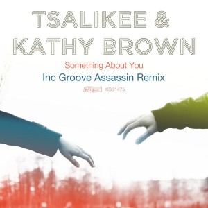 Tsalikee & Kathy Brown - Something About You [King Street]