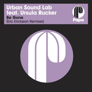 Urban Sound Lab feat. Ursula Rucker - Be Gone (Eric Ericksson Remixes) [Papa Records]